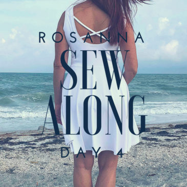 Rosanna Sew Along Day 4